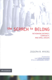 The Search to Belong: Rethinking Intimacy, Community, and Small Groups  -     By: Joseph R. Myers