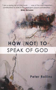 How (Not) to Speak of God: Philosophical & Theological Underpinnings of the Emerging Church Movement  -     By: Peter Rollins