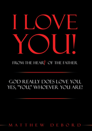 I Love You! from the Heart of the Father: God really does love you, yes, YOU, whoever you are! - eBook  -     By: Matthew DeBord