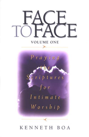Face to Face, Volume 1: Praying the Scriptures for Worship  -     By: Kenneth Boa