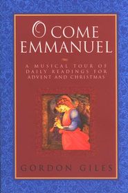 O Come Emmanuel: Daily Reflections on Hymns and Carols for Advent and Christmas  -              By: Gordon Giles