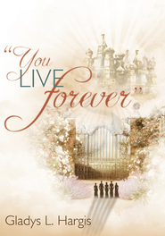 You live forever - eBook  -     By: Gladys L. Hargis