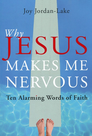 Why Jesus Makes Me Nervous: Ten Challenging Words of Faith  -     By: Joy Jordan-Lake