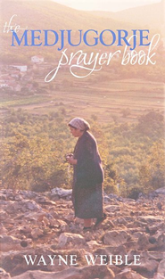 The Medjugorje Prayer Book   -     By: Wayne Weible