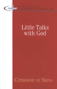 Little Talks with God   -              By: Catherine of Siena