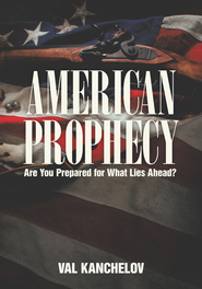 American Prophecy: Are You Prepared for What Lies Ahead? - eBook  -     By: Val Kanchelov
