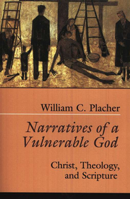 Narratives of a Vulnerable God: Christ, Theology, and Scripture  -     By: William C. Placher