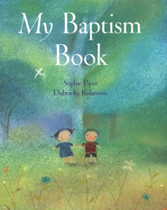 My Baptism Book   -     By: Sophie Piper     Illustrated By: Dubravka Kolanovic