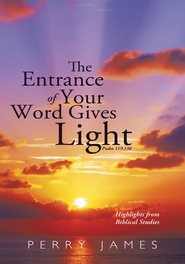 The Entrance of Your Word Gives Light Psalm 119:130: Highlights from Biblical Studies - eBook  -     By: Perry James