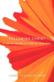 Following Christ: A Lenten Reader to Stretch Your Soul  -     By: Carmen Acevedo Butcher