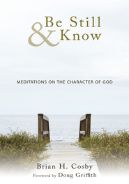 Be Still & Know: Meditations on the Character of God - eBook  -     By: Brian H. Cosby