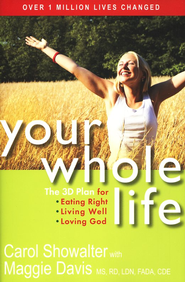 Your Whole Life: The 3D Plan for Eating Right, Living Well and Loving God  -     By: Carol Showalter with Maggie Davis