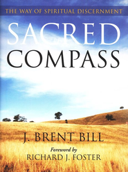 Sacred Compass: The Way of Spiritual Discernment  -     By: J. Brent Bill