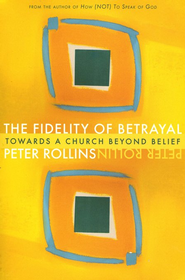 The Fidelity of Betrayal: Towards a Church Beyond Belief - Slightly Imperfect  -