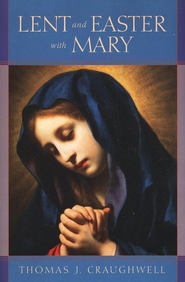 Lent and Easter with Mary  -     By: Thomas J. Craughwell