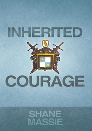 Inherited Courage - eBook  -     By: Shane Massie