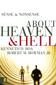 Sense and Nonsense about Heaven and Hell - eBook  -     By: Kenneth Boa, Robert M. Bowman Jr.