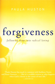 Forgiveness: Following Jesus into Radical Loving  -     By: Paula Huston