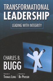 Transformational Leadership: Leading with Integrity   -     By: Charles B. Bugg