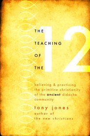 The Teaching of the Twelve: The Power and Relevance of the Ancient Didache Community  -     By: Tony Jones