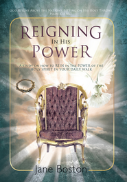 Reigning In His Power: A study on how to REIN in the POWER of the HOLY SPIRIT IN YOUR DAILY WALK - eBook  -     By: Jane Boston