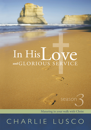 In His Love and Glorious Service: Season 3 Maturing in your walk with Christ - eBook  -     By: Charlie Lusco