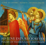 His Love Endures Forever: Psalms of Thankfulness and Praise CD   -     By: Gloriae Dei Cantores
