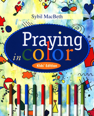 Praying in Color Kids' Edition  -     By: Sybil MacBeth