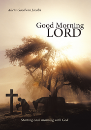 Good Morning Lord: Starting each morning with God - eBook  -     By: Alicia Goodwin Jacobs
