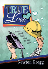 True Love - eBook  -     By: Newton Gregg
