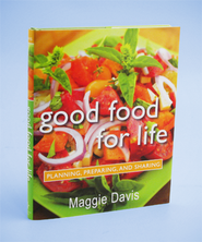 Good Food for Life: Planning, Preparing, and Sharing  -     By: Maggie Davis