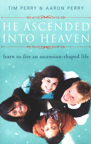 He Ascended into Heaven: Learn to Live an Ascension-Shaped Life  -     By: Tim Perry