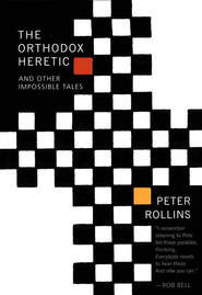 The Orthodox Heretic and Other Impossible Tales  -     By: Peter Rollins