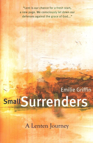 Small Surrenders: A Lenten Journey  -     By: Emilie Griffin