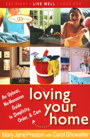 Loving Your Home: An Upbeat, No-nonsense Guide to Simplicity, Order & Care  -              By: Carol Showalter, Mary Jane Preston