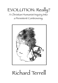 Evolution: Really?: A Christian Humanist Inquiry Into a Persistent Controversy - eBook  -     By: Richard Terrell