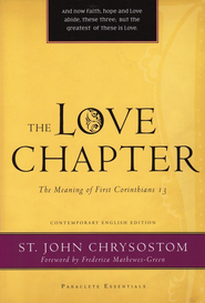 The Love Chapter: The Meaning of First Corinthians 13  -              By: John Chrysostom, Frederica Mathewes-Green