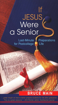 If Jesus Were a Senior: Last-Minute Preparations for Postcollege Life  -     By: Bruce Main