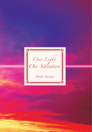 Our Light Our Salvation - eBook  -     By: Heidi Tweten