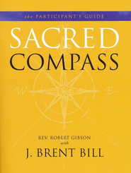 Sacred Compass: Participant's Guide  -     By: Robert Gibson, J. Brent Bill