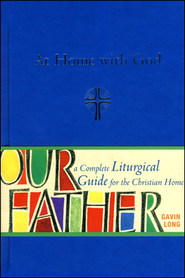 At Home with God: A Complete Liturgical Guide for Families  -     By: Gavin Long
