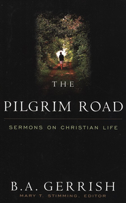 The Pilgrim Road: Sermons on the Christian Life   -     By: B.A. Gerrish