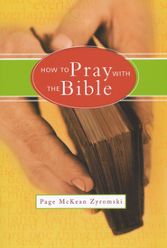 How to Pray with the Bible  -     By: Page McKean Zyromski