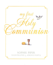 My First Holy Communion  -     By: Sophie Piper     Illustrated By: Angelo Ruta
