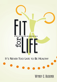Fit for Life: It's Never Too Late to be Healthy - eBook  -     By: Wyndy C. Buckner