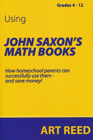 Using John Saxon's Math Books: How homeschool parents  can successfully use them - and save money!  -     By: Art Reed