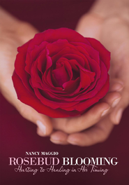 Rosebud Blooming: Hurting to Healing in His Timing - eBook  -     By: Nancy Maggio