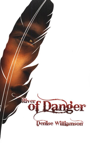 River of Danger   -     By: Denise Williamson