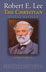Robert E. Lee, The Christian, Second Edition, Grades 9-Adult   -     By: William J. Johnstone