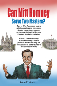 Can Mitt Romney Serve Two Masters?: The Mormon Church versus the Office of The Presidency of The United States of America - eBook  -     By: Tricia Erickson